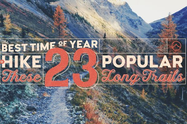 The Best Time of Year to Hike These 23 Popular Long Trails