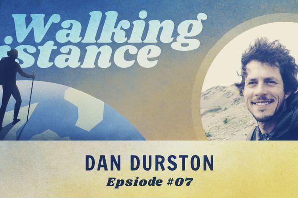 Walking Distance #07 | Dan Durston
