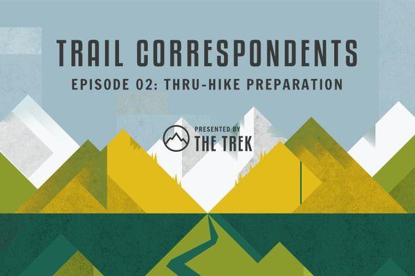 Trail Correspondents Season 3 Episode #2 | Thru-Hike Preparation