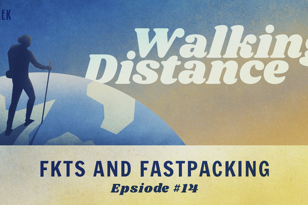 Walking Distance #14 | FKT and Fastpacking ft. Gabe Joyes & Ryan Ghelfi
