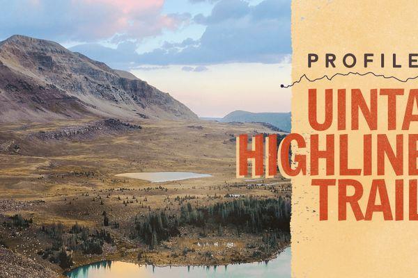 Uinta Highline Trail: 100 Miles in Utah's Rugged Backcountry