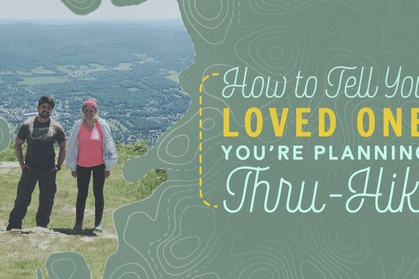 How to Tell Your Loved Ones You're Planning to Thru-Hike